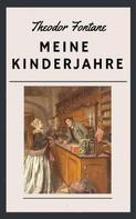 Theodor Fontane: Theodor Fontane: Meine Kinderjahre