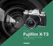 Kamerabuch Fujifilm X-T3 - Praxis, Funktionen & Einstellungen – das Buch zur Kamera