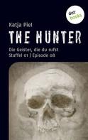 Katja Piel: THE HUNTER: Die Geister, die du rufst
