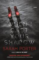 Sarah Porter: When I Cast Your Shadow