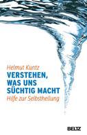 Helmut Kuntz: Verstehen, was uns süchtig macht ★★★★