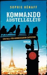 Kommando Abstellgleis - Ein Fall für Kommissarin Capestan - Roman