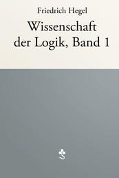 Wissenschaft der Logik, Band 1