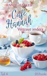 Café Hannah – Teil 4 - Vertraut anders