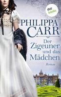 Philippa Carr: Der Zigeuner und das Mädchen: Die Töchter Englands - Band 12 ★★★★
