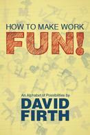 David Firth: How to Make Work Fun!