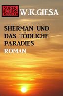 W. K. Giesa: Sherman und das tödliche Paradies