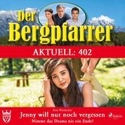 Der Bergpfarrer Aktuell 402 - Jenny will nur noch vergessen. Nimmt das Drama nie ein Ende?