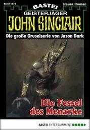 John Sinclair - Folge 1875 - Die Fessel des Menarke