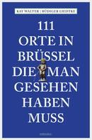 Kay Walter: 111 Orte in Brüssel, die man gesehen haben muss ★★★★