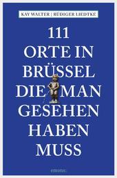 111 Orte in Brüssel, die man gesehen haben muss - Reiseführer