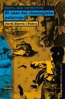 Jordi Sierra i Fabra: El caso del chantajista pelirrojo. Berta Mir detective