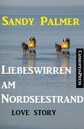 Liebeswirren am Nordseestrand: Love Story - Cassiopeiapress Unterhaltung