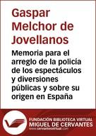 Gaspar Melchor de Jovellanos: Memoria para el arreglo de la policía de los espectáculos y diversiones públicas y sobre su origen en España