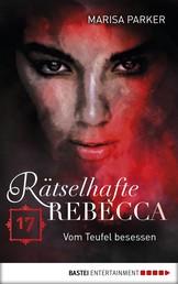 Rätselhafte Rebecca 17 - Vom Teufel besessen