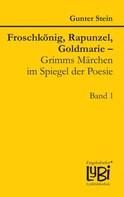 Gunter Stein: Froschkönig, Rapunzel, Goldmarie – Grimms Märchen im Spiegel der Poesie