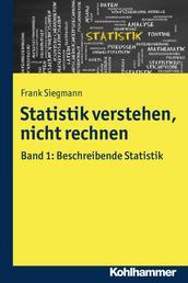 Statistik verstehen, nicht rechnen - Band 1: Beschreibende Statistik