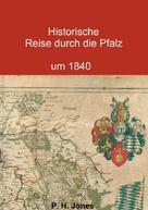 P. H. Jones: Historische Reise durch die Pfalz um 1840