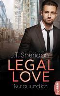 J.T. Sheridan: Legal Love - Nur du und ich ★★★★