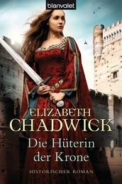 Die Hüterin der Krone - Historischer Roman