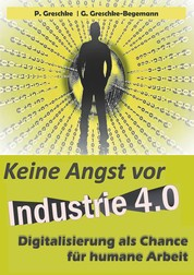 Keine Angst vor Industrie 4.0 - Digitalisierung als Chance für humane Arbeit