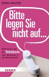 Bitte legen Sie nicht auf... - Willkommen bei der Telekom oder Abenteuer in der Warteschleife