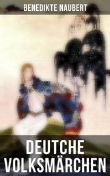 Deutche Volksmärchen von Benedikte Naubert - Erdmann und Marie, eine Legende von Rübezahl; Erlkönigs Tochter; Die hamelschen Kinder; Die Legende von St. Julian; Die weiße Frau…