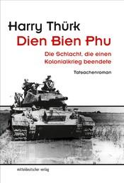 Dien Bien Phu - Die Schlacht, die einen Kolonialkrieg beendete