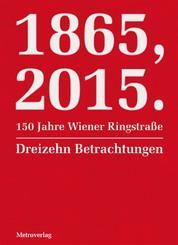 1865, 2015. 150 Jahre Wiener Ringstraße - Dreizehn Betrachtungen