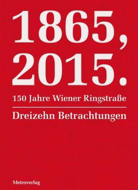 1865, 2015. 150 Jahre Wiener Ringstraße