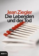 Jean Ziegler: Die Lebenden und der Tod