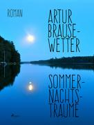 Artur Brausewetter: Sommernachtsträume