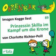 Ohrenbär - eine OHRENBÄR Geschichte, Folge 89: Prinzessin Skilla im Kampf um die Krone (Hörbuch mit Musik)