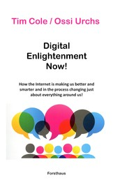Digital Enlightenment Now! - How the Internet is making us better and smarter and in the process changing just about everything around us!