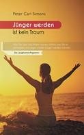 Peter Carl Simons: Jünger werden ist kein Traum