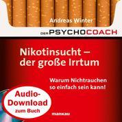 """Starthilfe-Hörbuch-Download zum Buch """"Der Psychocoach 1: Nikotinsucht - der große Irrtum"""" - Warum Nichtrauchen so einfach sein kann!"""