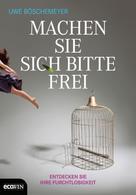 Uwe Böschemeyer: Machen Sie sich bitte frei