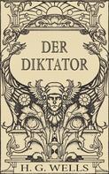 H. G. Wells: Der Diktator oder Mr. Parham wird allmächtig (Roman)