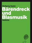 Wolfgang Oppler: Bärendreck und Blasmusik