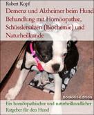 Robert Kopf: Demenz und Alzheimer beim Hund Behandlung mit Homöopathie, Schüsslersalzen (Biochemie) und Naturheilkunde