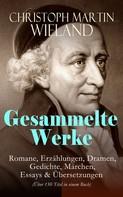 Christoph Martin Wieland: Gesammelte Werke: Romane, Erzählungen, Dramen, Gedichte, Märchen, Essays & Übersetzungen (Über 150 Titel in einem Buch)