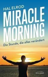 Miracle Morning - Die Stunde, die alles verändert. Steh auf und nimm dein Leben in die Hand