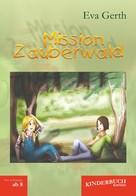 Eva Gerth: Mission Zauberwald