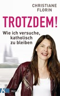 Christiane Florin: Trotzdem!