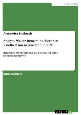 "Analyse Walter Benjamins ""Berliner Kindheit um neunzehnhundert"""