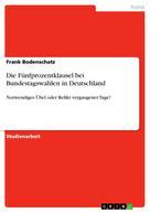 Frank Bodenschatz: Die Fünfprozentklausel bei Bundestagswahlen in Deutschland