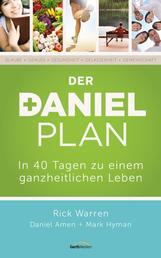 Der Daniel-Plan - In 40 Tagen zu einem ganzheitlichen Leben.