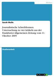 Journalistische Schreibformen. Untersuchung zu vier Artikeln aus der Frankfurter Allgemeinen Zeitung vom 11. Oktober 2005