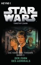 Star Wars™: Der Zorn des Admirals - Die Hand des Thrawn - Band 3 - Roman