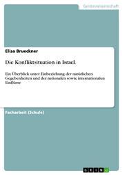 Die Konfliktsituation in Israel. - Ein Überblick unter Einbeziehung der natürlichen Gegebenheiten und der nationalen sowie internationalen Einflüsse